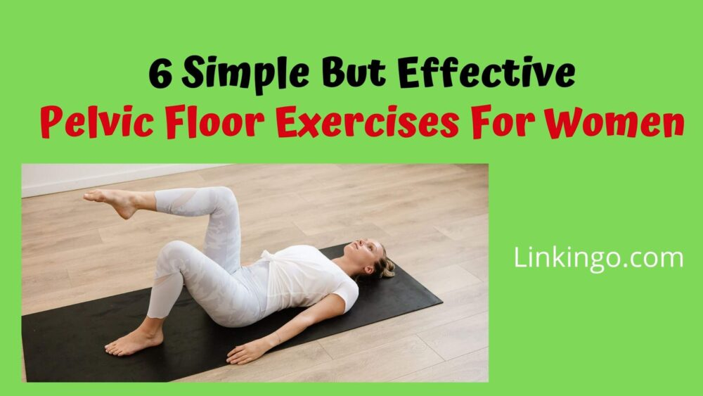 6 simple but effective pelvic floor strong exercises for women