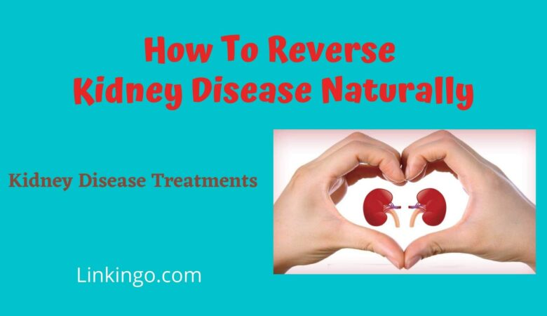 how to reverse kidney disease naturally