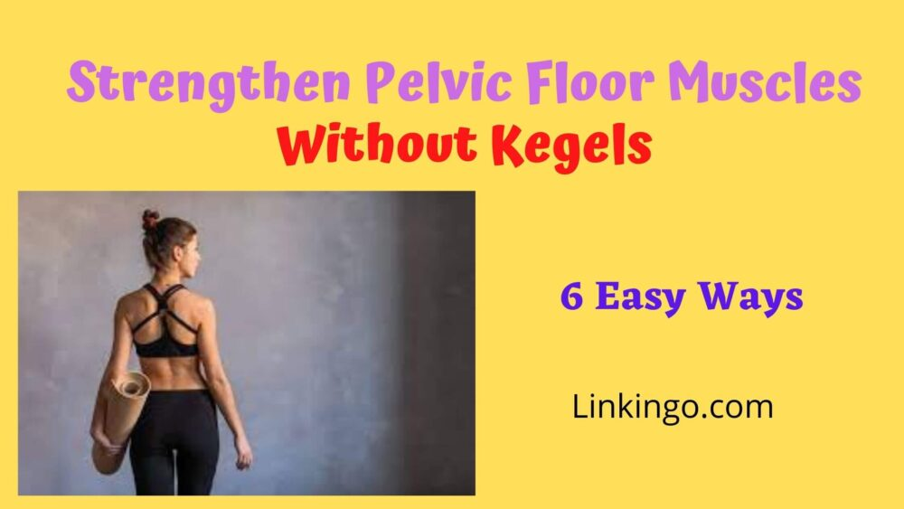 how to strengthen pelvic floor muscles without kegels